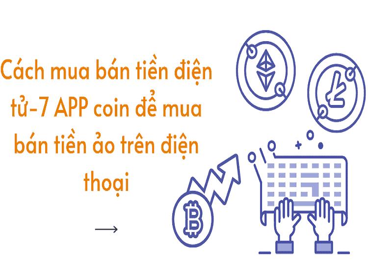 Cách mua bán tiền điện tử-7 APP coin để mua bán tiền ảo trên điện thoại