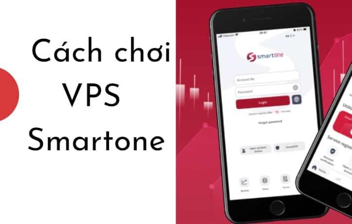 APP Smartone 2021: Cách chơi chứng khoán trên VPS Smartone